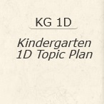 Kindergarten 1D Topic Plan
