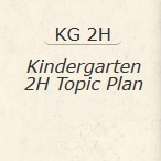 Kindergarten 2H Topic Plan