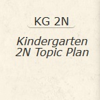 Kindergarten 2N Topic Plan