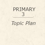 Primary 3 Topic Plan