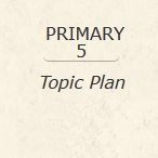 Primary 5 Topic Plan